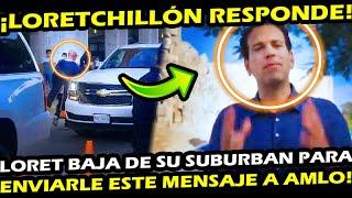 LORETCHILLON ¡ NO SE AGUANTA LordMontajes y BAJA DE SU SUBURBAN PARA RESPONDER AL PRESIDENTE AMLO !