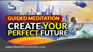 Guided Meditation Create Your Perfect Future