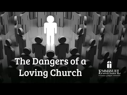 The Dangers of a Loving Church - Emmanuel Baptist Church 1/19/20 PM