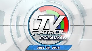 TV Patrol Palawan - July 30, 2014