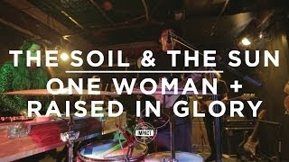 "The Soil & The Sun - ""One Woman + Raised in Glory"" (Live @ Mac"
