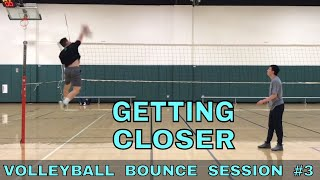 GETTING CLOSER - Bounce Session #3 (3/22/18)