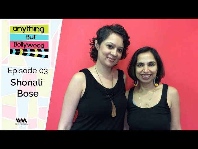 Anything But Bollywood Ep. 03: Shonali Bose