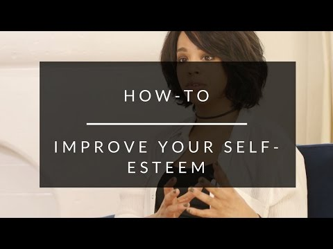 How-To Improve Your Self-Esteem