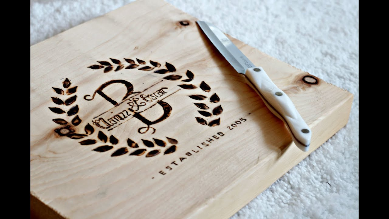 DIY Personalized Cutting Board - How to BURN WOOD ...