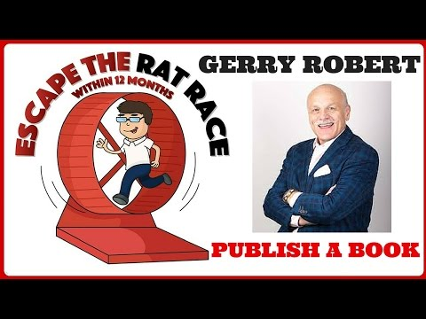 Gerry Robert :: Escape The Rat Race....within 12 Months :: Publish A Book