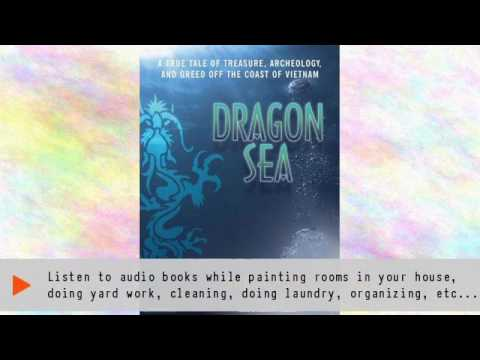 Dragon Sea: A True Tale of Treasure, Archeology, and Greed Off the Coast of Vietnam Audiobook