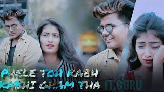 Download lagu Pehle Toh kabhi kabhi Gham Tha | Himanshu Jain | Guru & Anjali | Sad Revenge Love Story