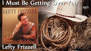 Lefty Frizzell - I Must Be Getting Over You *1971* YouTube Videos