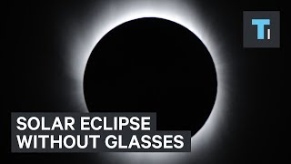 How to watch the solar eclipse if you don't have special glasses by : Tech Insider