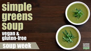 simple greens soup (vegan & gluten-free) Something Vegan Soup Week