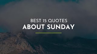 Best 15 Quotes about Sunday ~ Funny Quotes ~ Beautiful Quotes