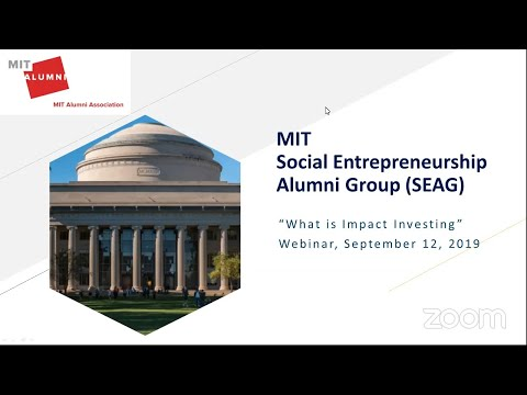 What Is Impact Investing? - MIT Social Entrepreneurship Alumni Group (SEAG) Webinar