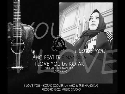 I LOVE YOU - KOTAK (Cover by AHC & TRIE NANDIKA)