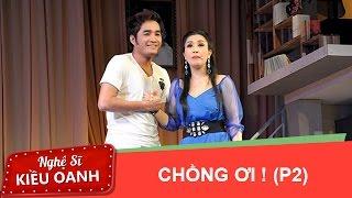 Chồng Ơi (P2) - Kiều Oanh ft. NSƯT Hoàng Nhất, Kiều Mai Lý, Bảo Trí... [Official]
