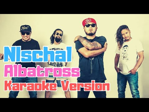 Nischal - Albatross (Karaoke Version)