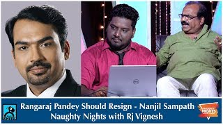 Rangaraj Pandey Should Resign - Nanjil Sampath | Naughty Nights | Black Sheep