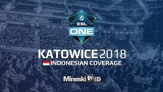 ESL Katowice 2018 Group Stage Day 2 - Indonesian Coverage