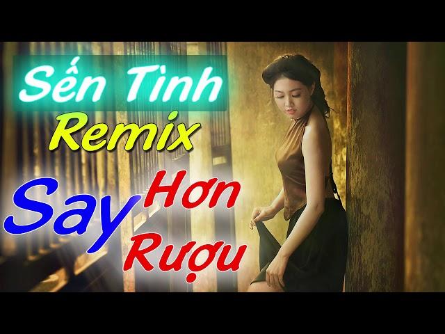 Sến Tình Remix - Say hơn say Rượu khi nghe liên khúc này - Nhạc sống channel