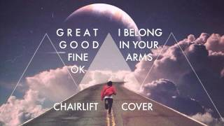 Great Good Fine Ok - I Belong In Your Arms (Chairlift Cover)