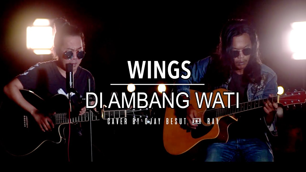 WINGS-DI AMBANG WATI || COVER BY OJAY BESUT & RAY