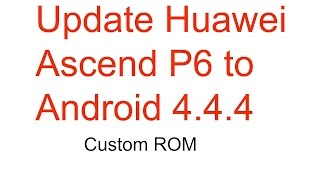 update huawei ascend p6 android 4.4 2