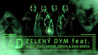 4D feat. Hugo Toxxx, Orion, Ektor & Dan Bárta - Zeleny Dym (OFFICIAL REMIX)