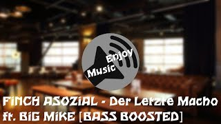 FiNCH ASOZiAL - Der Letzte Macho ft. BiG MiKE [BASS BOOSTED]