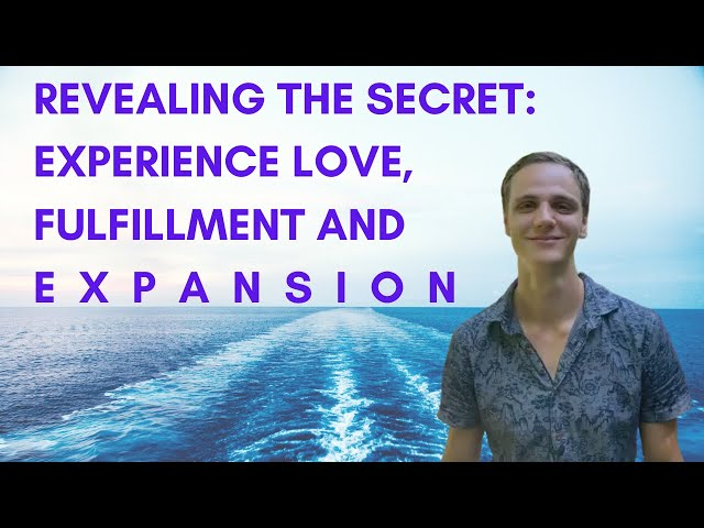 Revealing The Secret To Experiencing Love, Fulfillment And Expansion