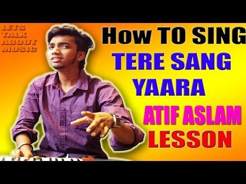 How To Sing TERE SANG YAARA *RUSTOM* Atif Aslam* Bollywood Singing Lesson Tutorial*Akshay & Ileana