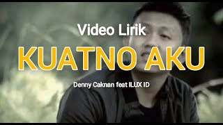 DENNY CAKNAN feat ILUX ID - KUATNO AKU | LIRIK
