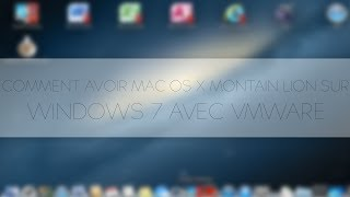 [TUTO] Comment avoir Mac os x Montain Lion sur Windows 7 avec VMware