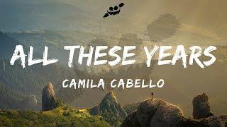 Video Camila Cabello - All These Years (Lyrics / Lyric Video) download MP3, 3GP, MP4, WEBM, AVI, FLV Maret 2018