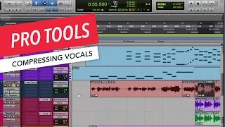 Pro Tools: Compressing Vocals | Tips & Tricks