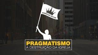 Pragmatismo: a destruição da Igreja