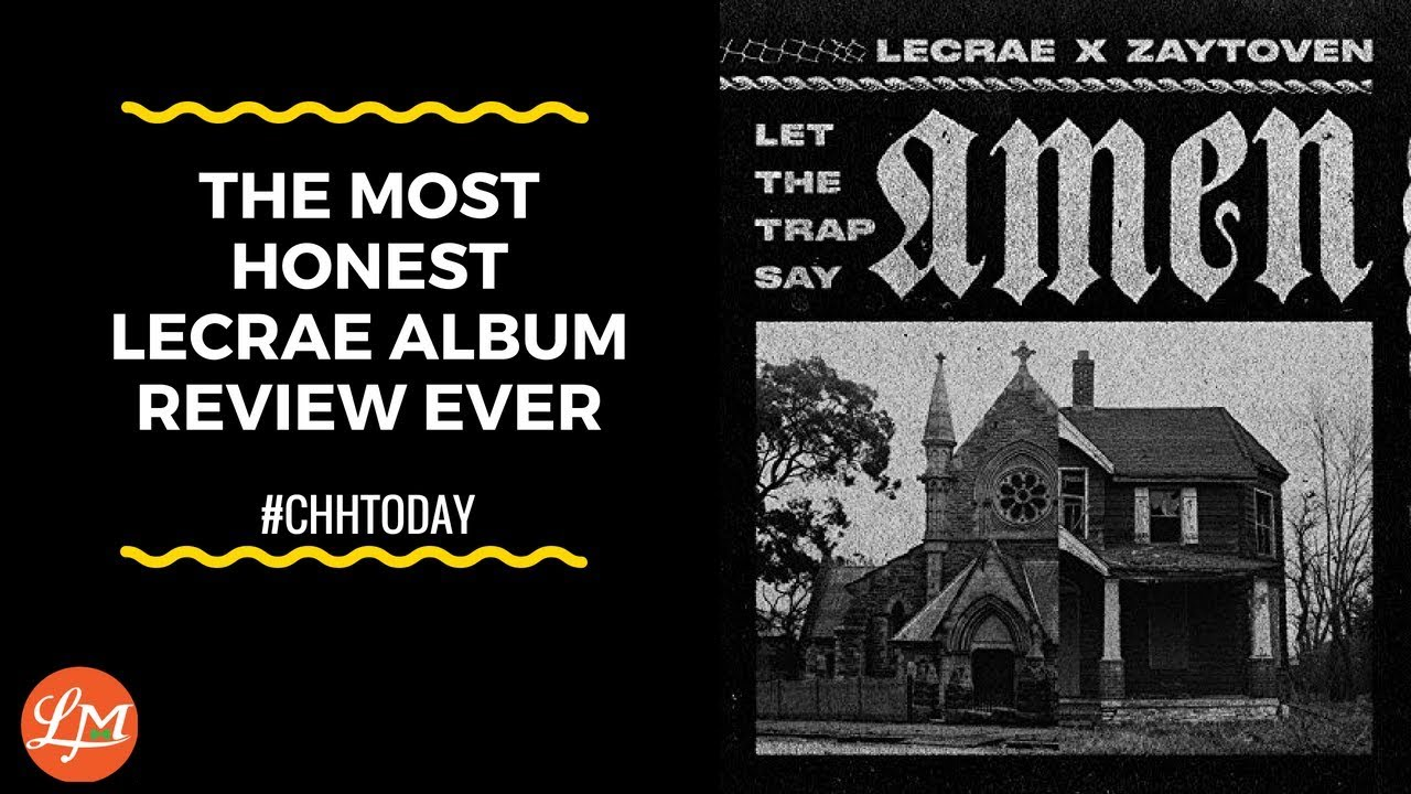 The Most Honest Lecrae Album Review #CHHTODAY