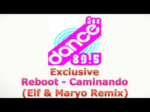 DANCE FM EXCLUSIVE: Reboot - Caminando (Elf & Maryo Remix)