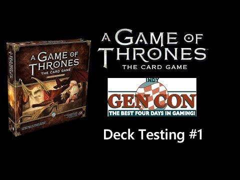 Gen Con 2015: Game Of Thrones Card Game 2nd Edition (Deck Testing #1)