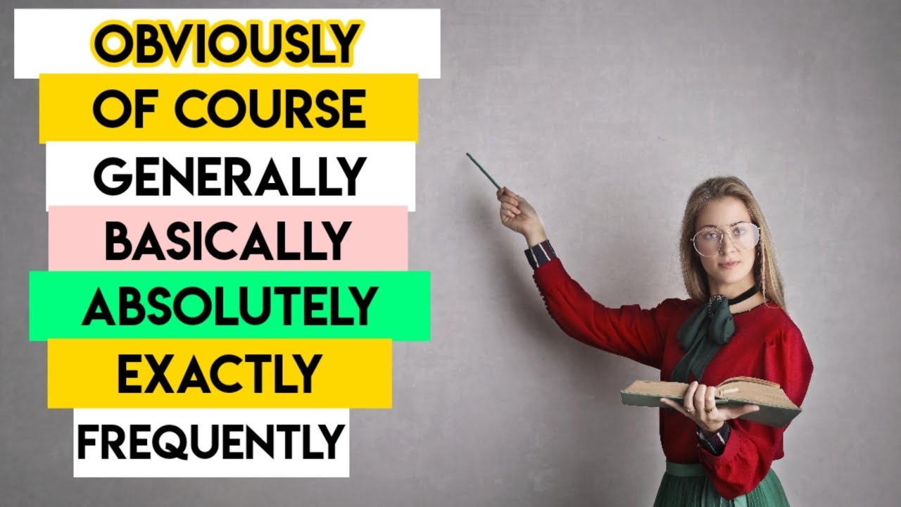 Download Use of Generally, Of course, Basically, Obviously, Absolutely, Exactly, Frequently in English