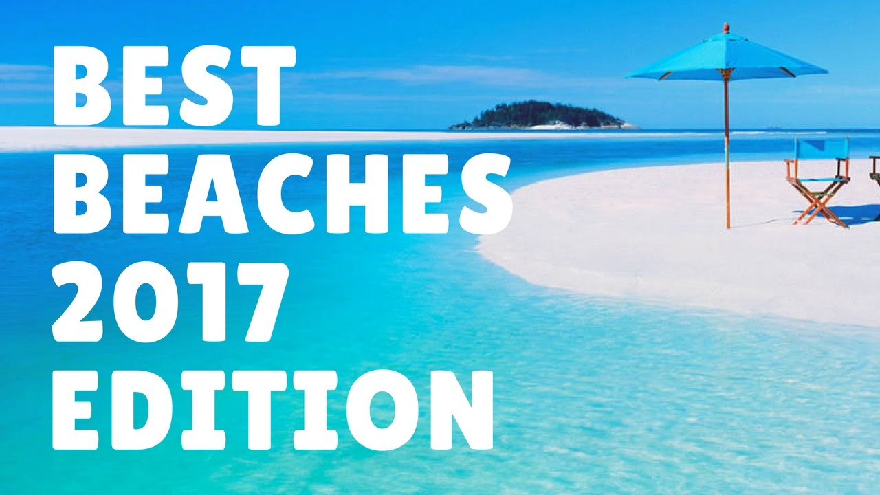 Best Beaches In The World 2017 Top 5 Most Beautiful