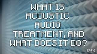What Is Acoustic Audio Treatment and What Does it Do?