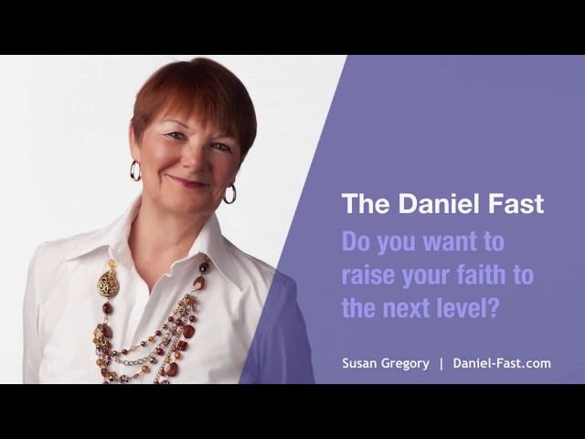 Daniel Fast - Do You Want to Raise Your Faith to the Next Level?