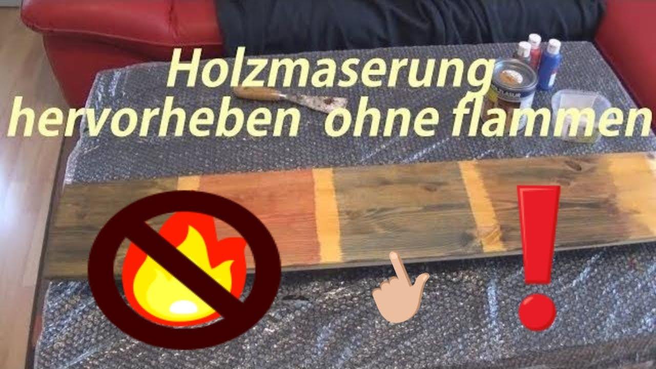 Holzmaserung Hervorheben diy holzmaserung hervorheben herausarbeiten ohne holz flammen für