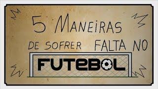 5 MANEIRAS DE SOFRER FALTA NO FUTEBOL