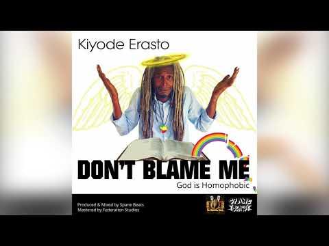 Kiyode Erasto - Don't Blame Me