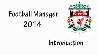 Liverpool - Ep.1 Introduction - Football Manager 2014