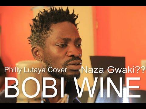Bobi Wine - Naza Gwaki ( Philly B Lutaya Cover) 2015