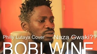 Download Bobi Wine - Naza Gwaki ( Philly B Lutaya Cover) 2015 MP3 song and Music Video