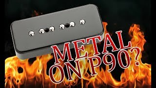 Can you play METAL on a P90 pickup?