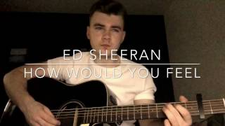 Ed Sheeran - How Would You Feel (Paean) - Acoustic Cover